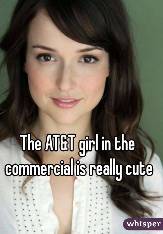 The AT&T girl in the commercial is really cute