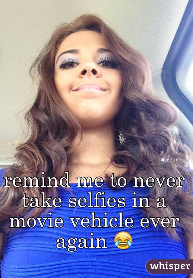 remind me to never take selfies in a movie vehicle ever again 😂