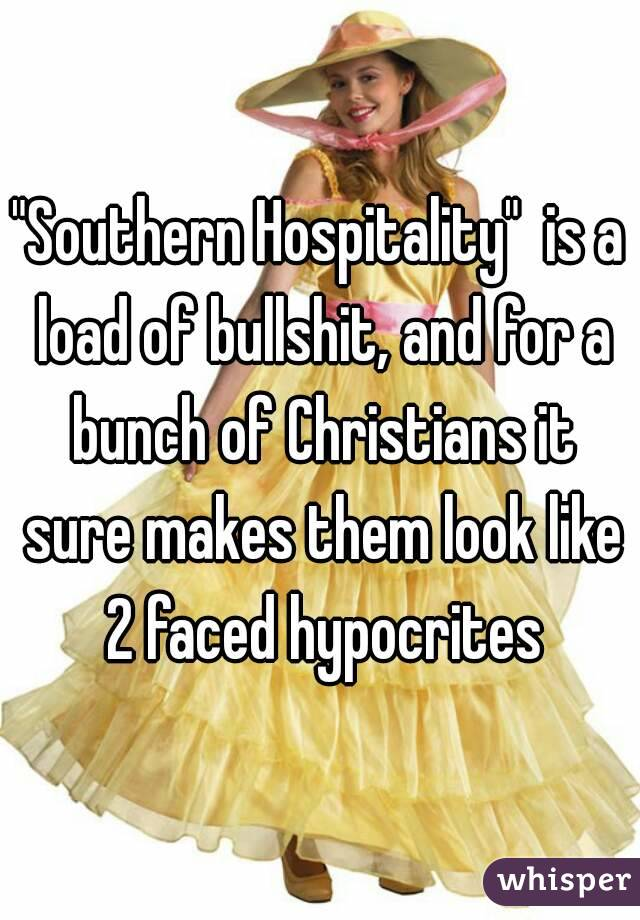 """""""Southern Hospitality""""  is a load of bullshit, and for a bunch of Christians it sure makes them look like 2 faced hypocrites"""