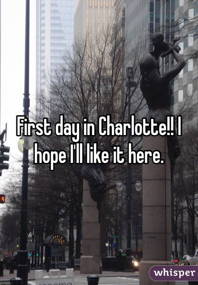 First day in Charlotte!! I hope I'll like it here.