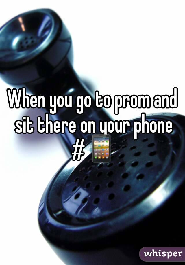 When you go to prom and sit there on your phone #📱