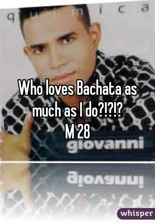Who loves Bachata as much as I do?!?!?  M 28