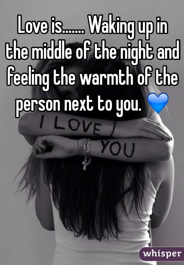 Love is....... Waking up in the middle of the night and feeling the warmth of the person next to you. 💙