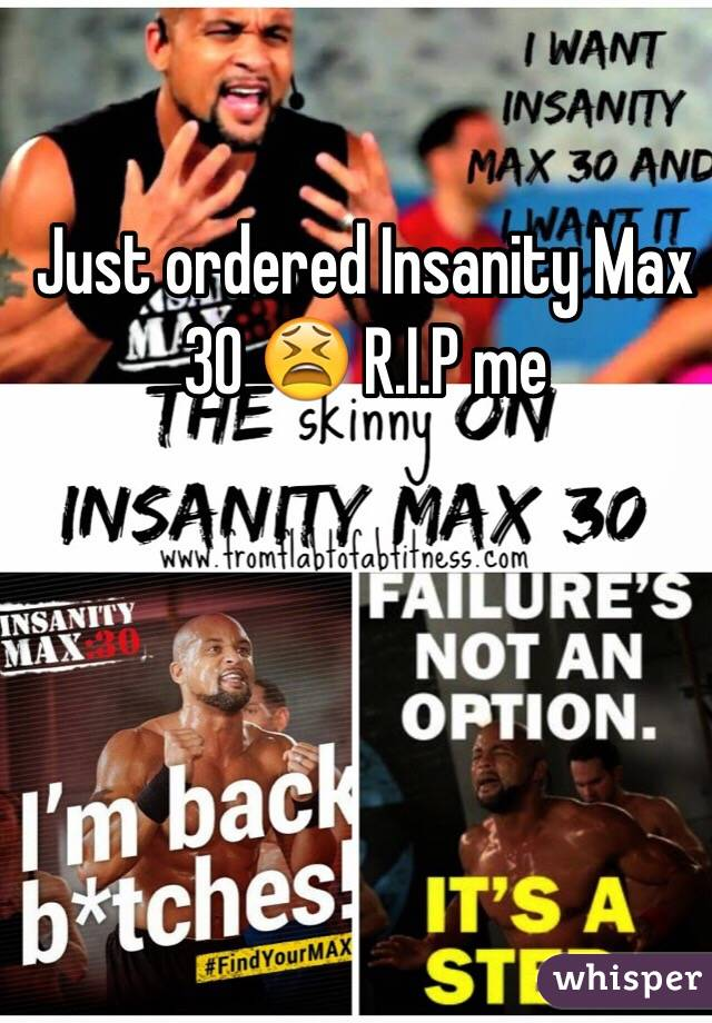Just ordered Insanity Max 30 😫 R.I.P me