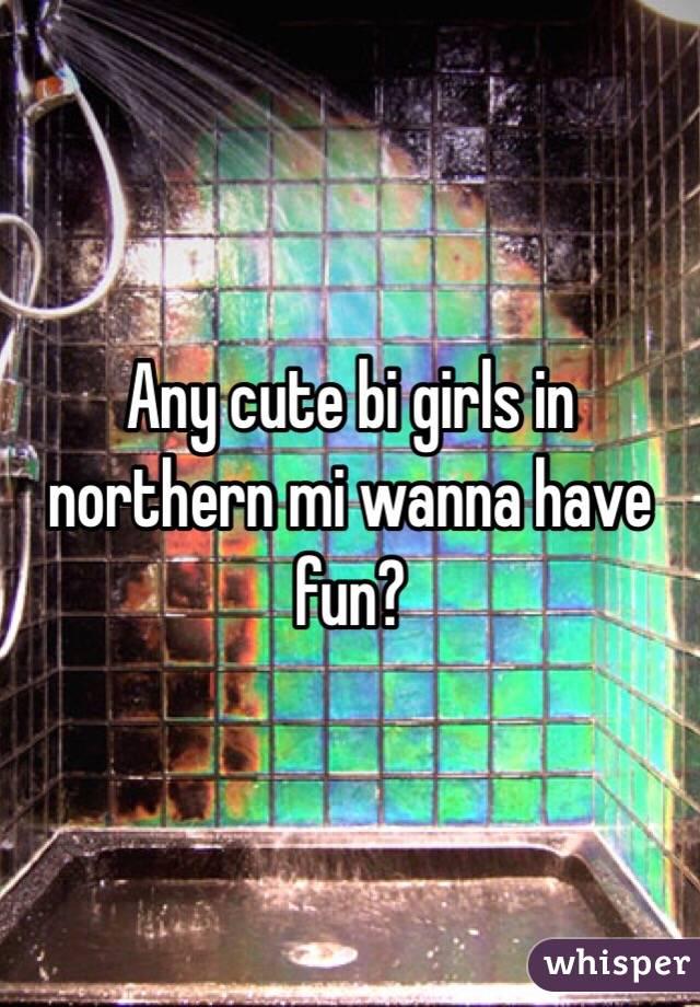 Any cute bi girls in northern mi wanna have fun?
