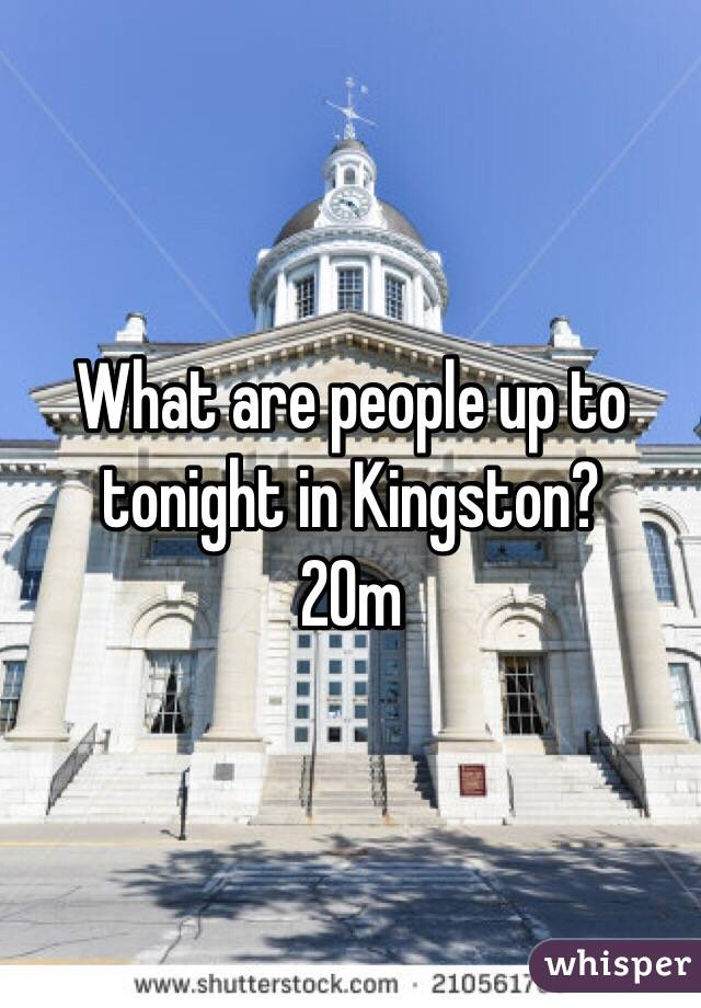 What are people up to tonight in Kingston? 20m