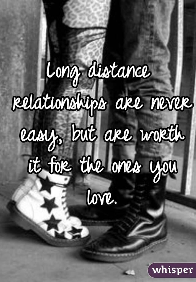 Long distance relationships are never easy, but are worth it for the ones you love.