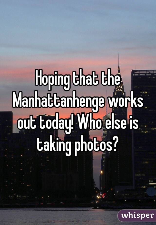 Hoping that the Manhattanhenge works out today! Who else is taking photos?