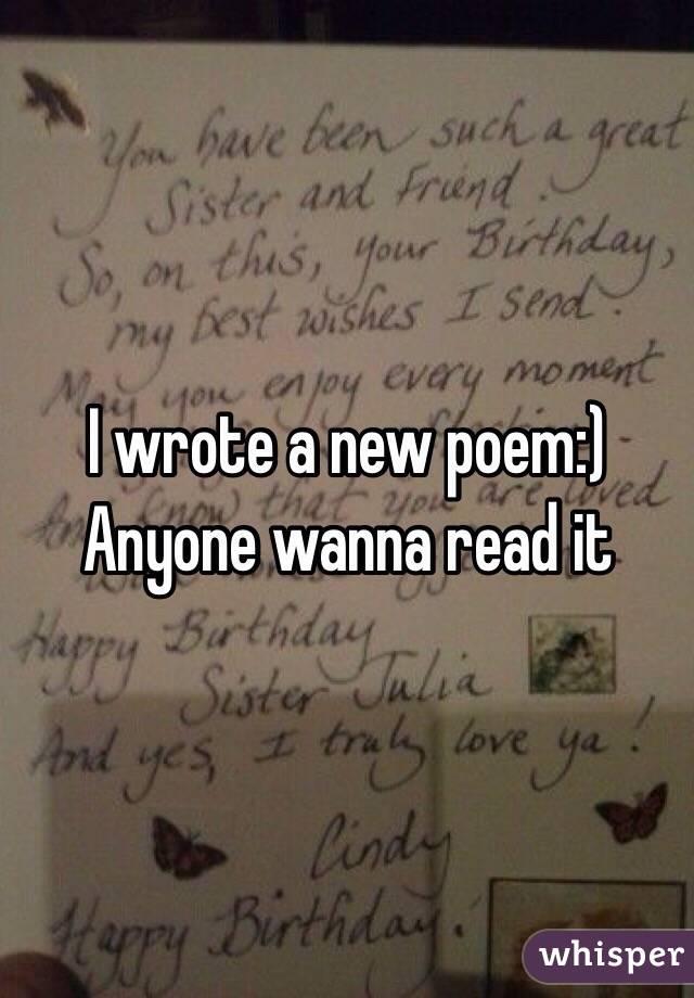 I wrote a new poem:) Anyone wanna read it