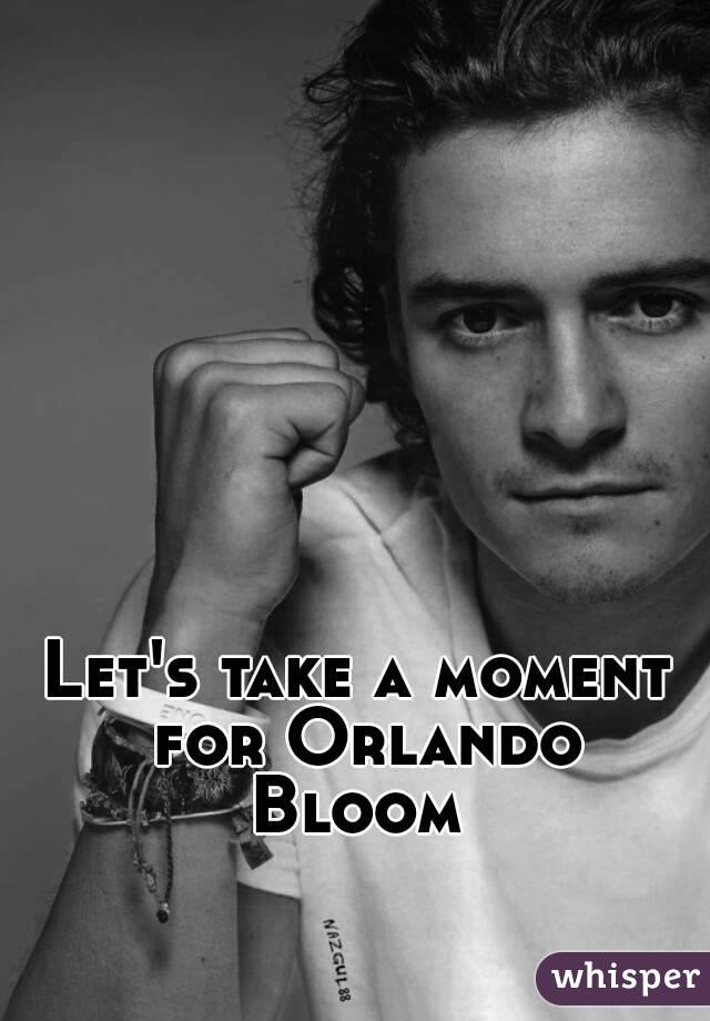 Let's take a moment for Orlando Bloom