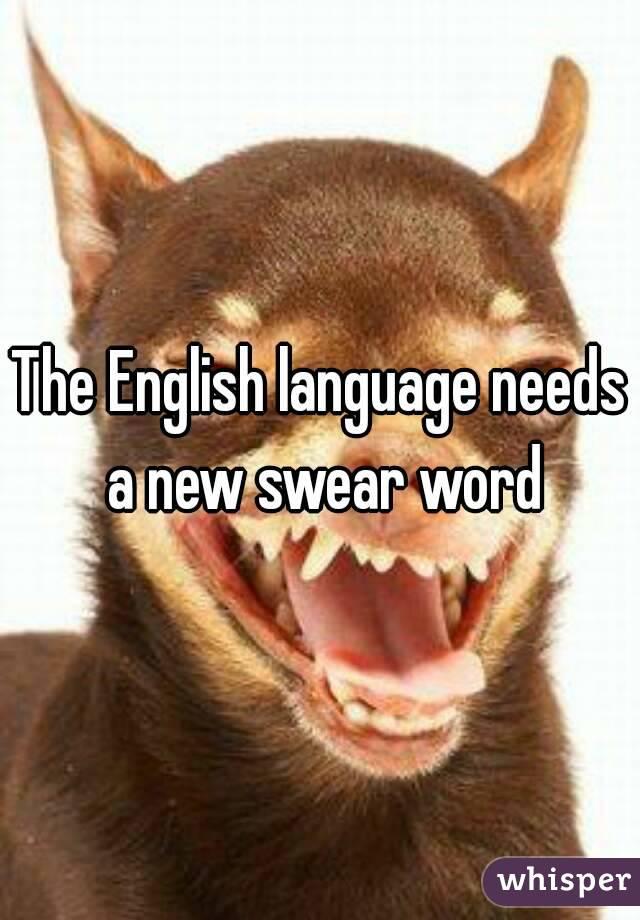 The English language needs a new swear word