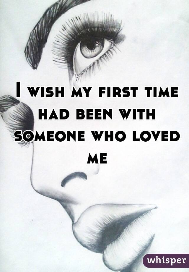I wish my first time had been with someone who loved me