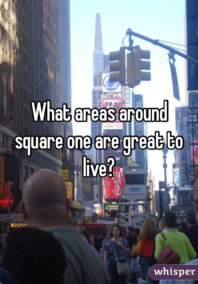 What areas around square one are great to live?