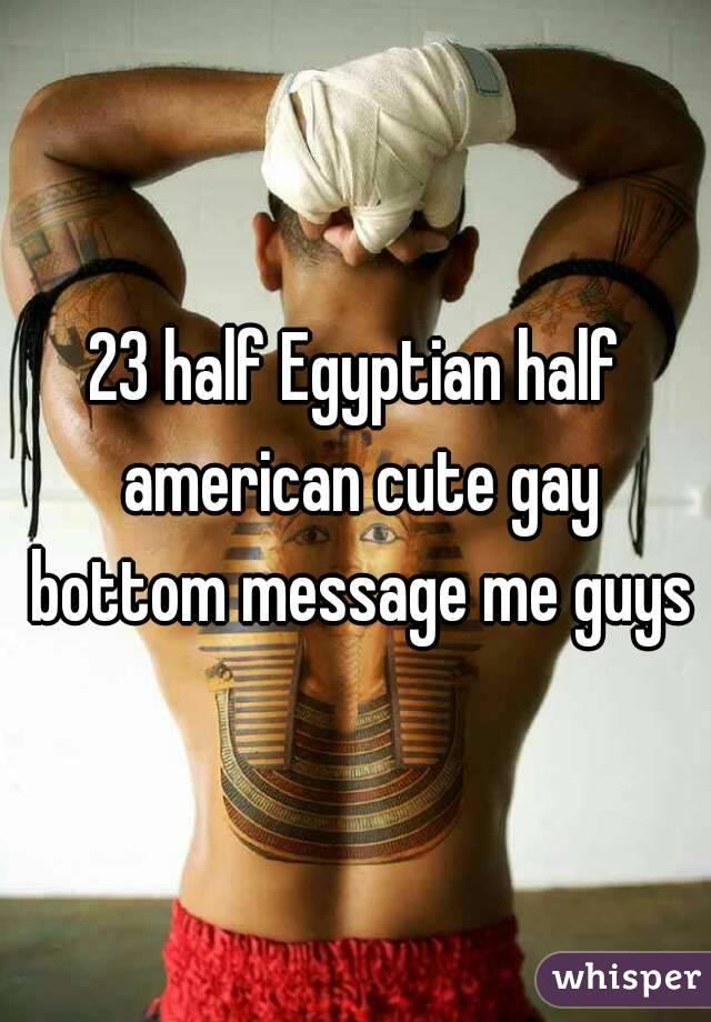 23 half Egyptian half american cute gay bottom message me guys