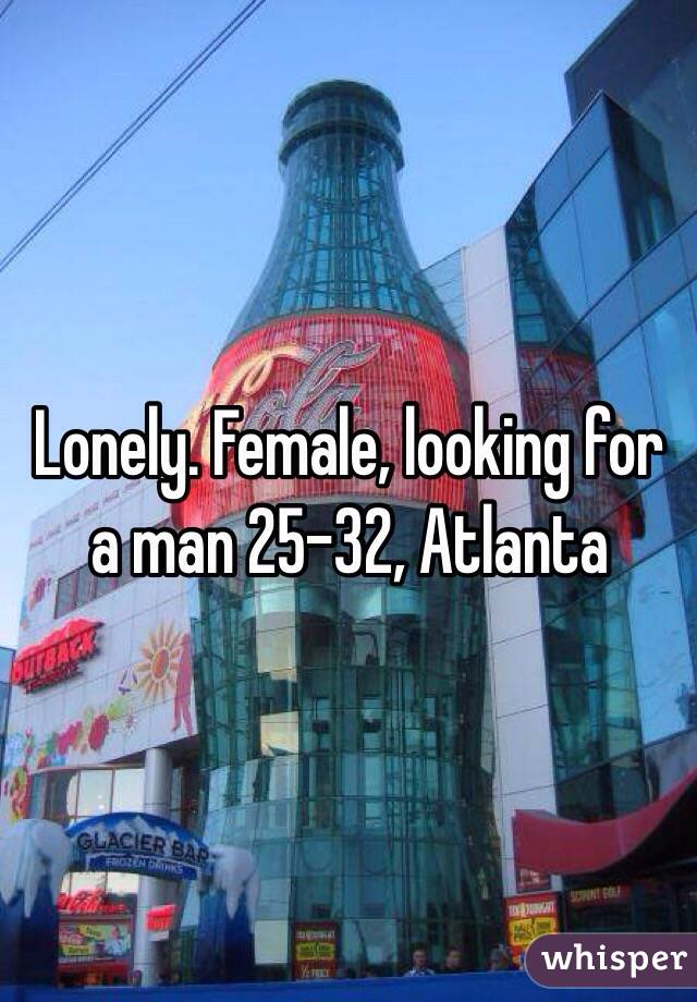 Lonely. Female, looking for a man 25-32, Atlanta