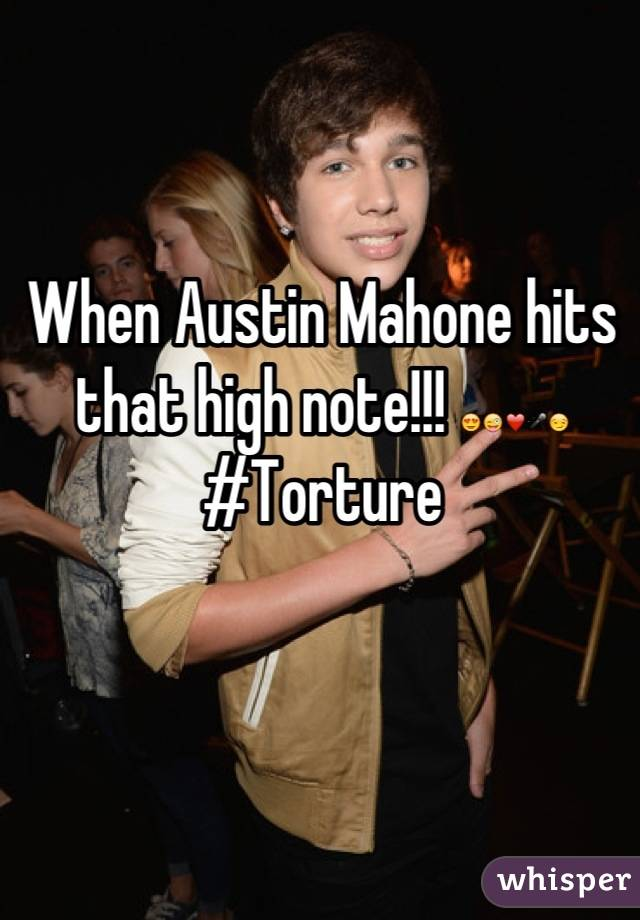 When Austin Mahone hits that high note!!! 😍😜❤🎤😏  #Torture