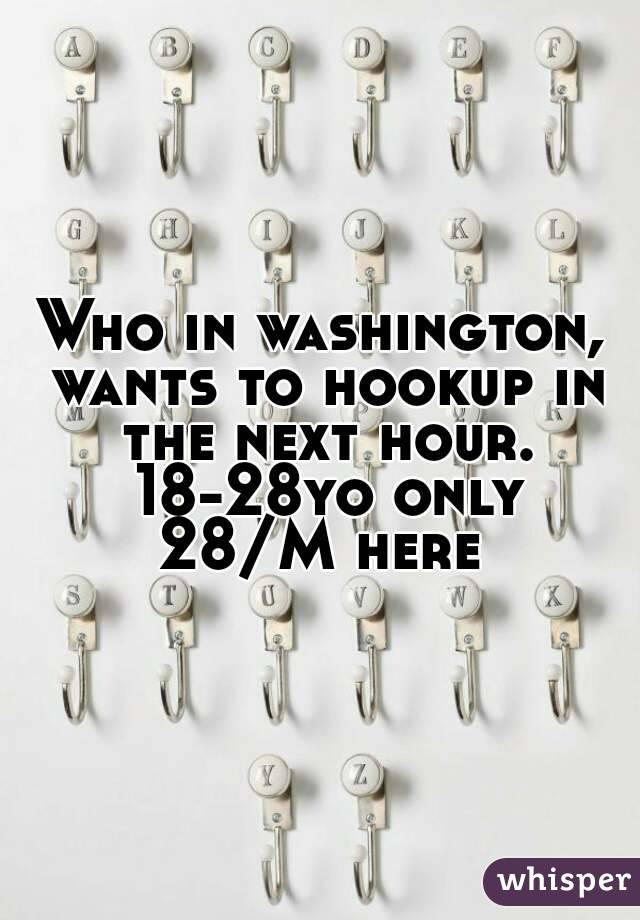 Who in washington, wants to hookup in the next hour. 18-28yo only 28/M here