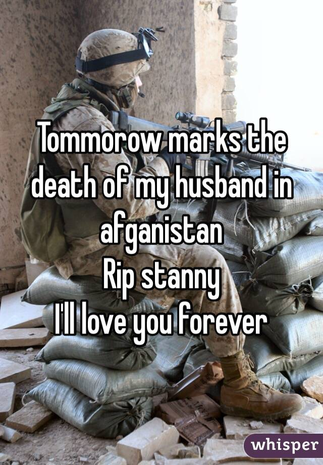 Tommorow marks the death of my husband in afganistan Rip stanny I'll love you forever