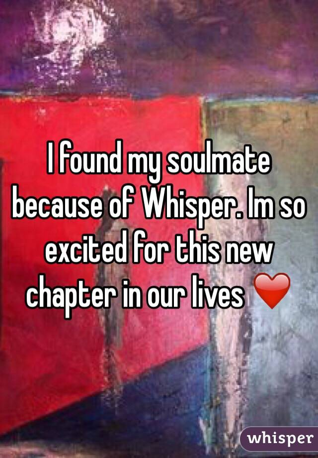 I found my soulmate because of Whisper. Im so excited for this new chapter in our lives ❤️