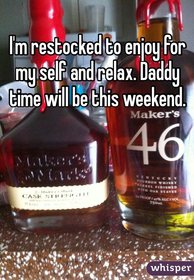 I'm restocked to enjoy for my self and relax. Daddy time will be this weekend.