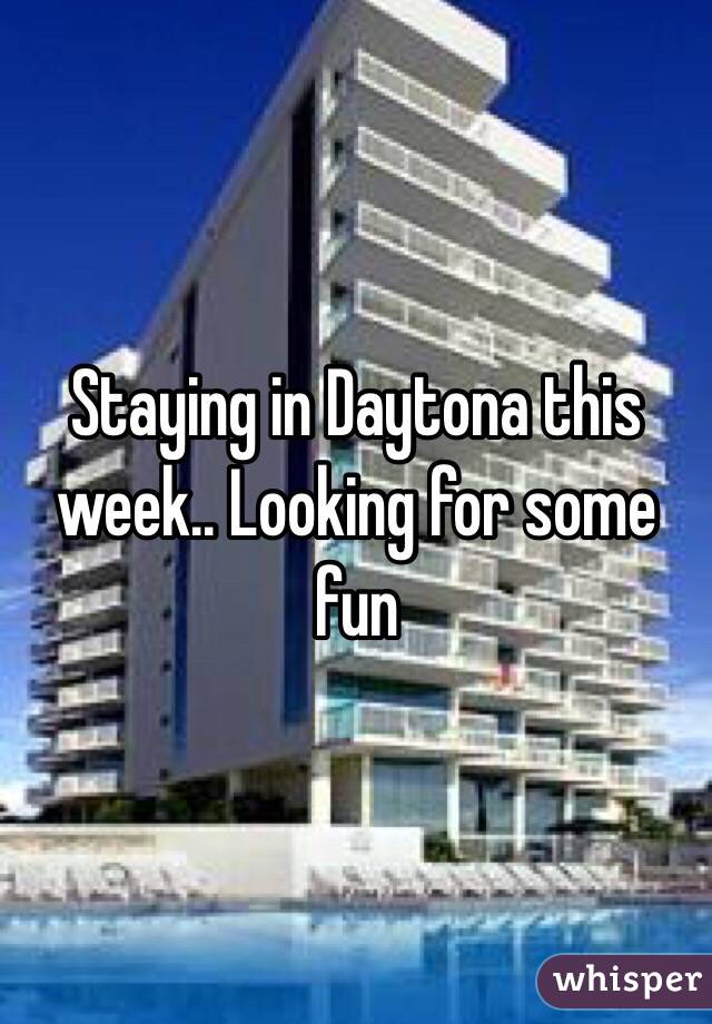 Staying in Daytona this week.. Looking for some fun