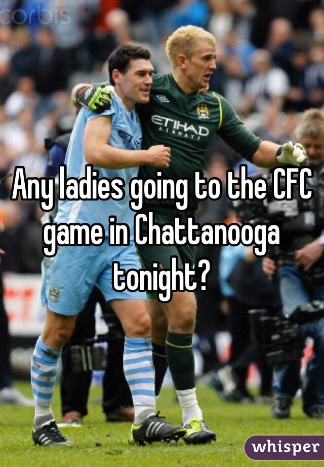 Any ladies going to the CFC game in Chattanooga tonight?