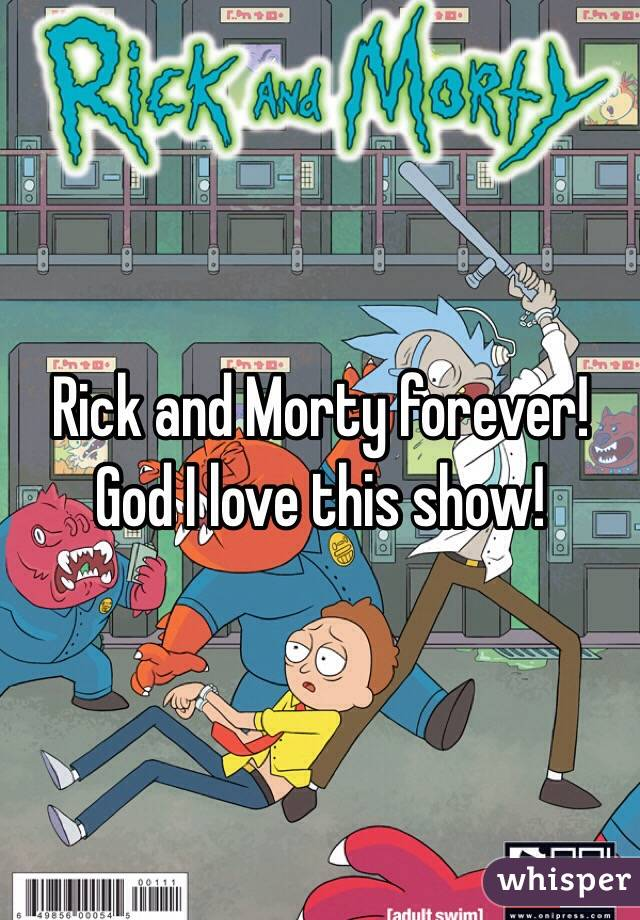 Rick and Morty forever! God I love this show!
