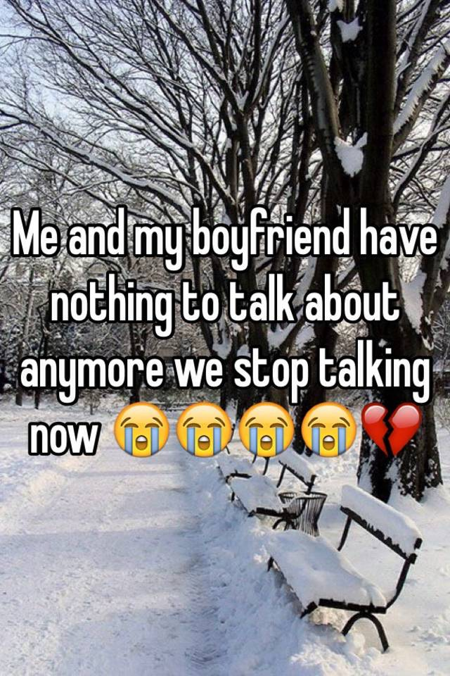 Me and my boyfriend have nothing to talk about
