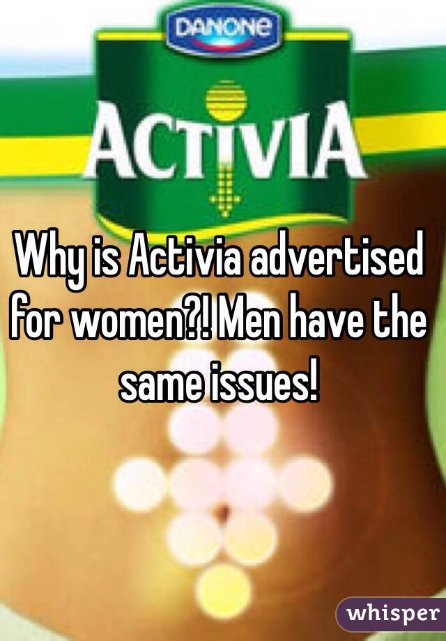 Why is Activia advertised for women?! Men have the same issues!