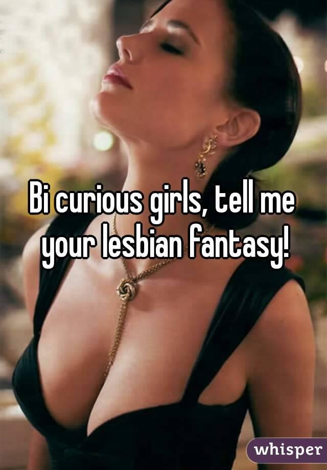 Bi curious girls, tell me your lesbian fantasy!