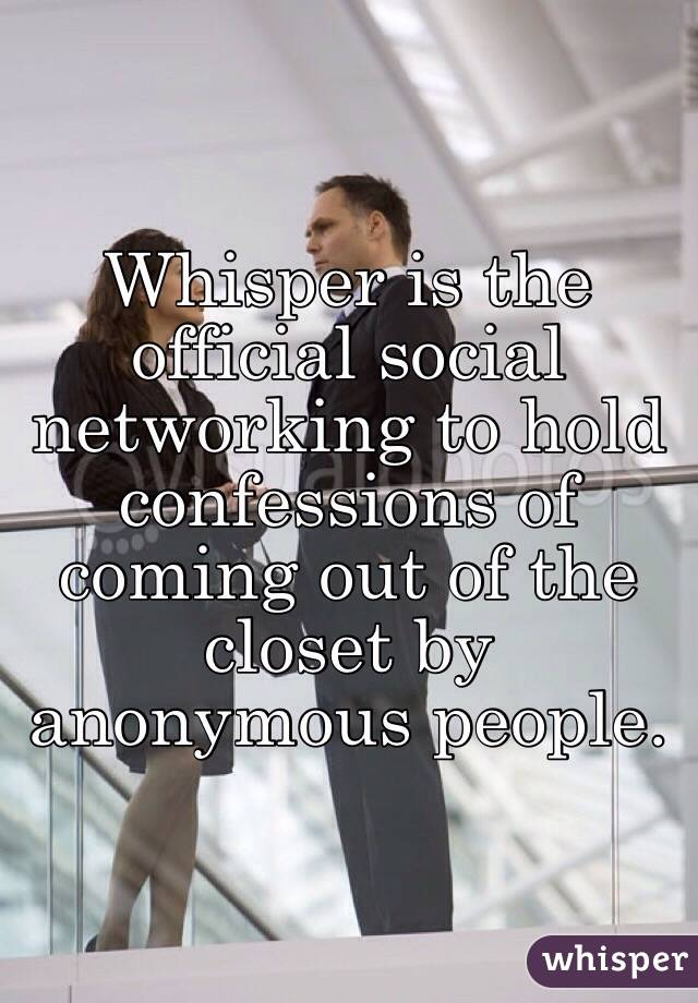 Whisper is the official social networking to hold confessions of coming out of the closet by anonymous people.
