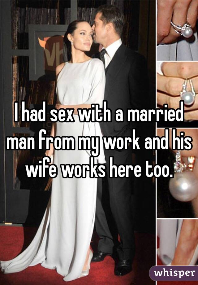 I had sex with a married man from my work and his wife works here too.