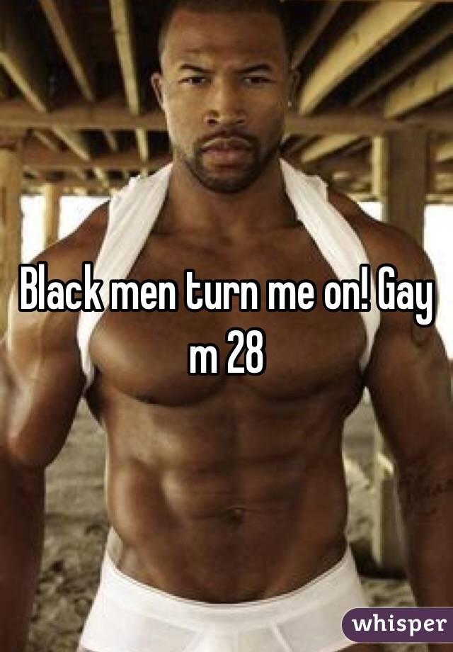 Black men turn me on! Gay m 28