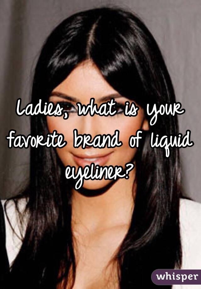 Ladies, what is your favorite brand of liquid eyeliner?