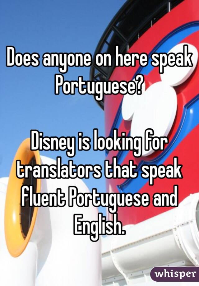 Does anyone on here speak Portuguese?  Disney is looking for translators that speak fluent Portuguese and English.