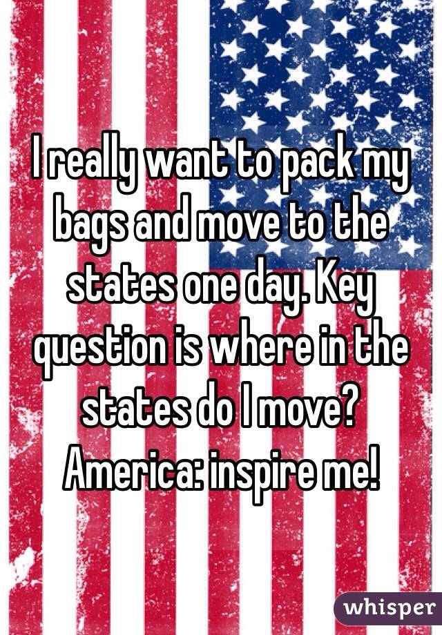 I really want to pack my bags and move to the states one day. Key question is where in the states do I move? America: inspire me!