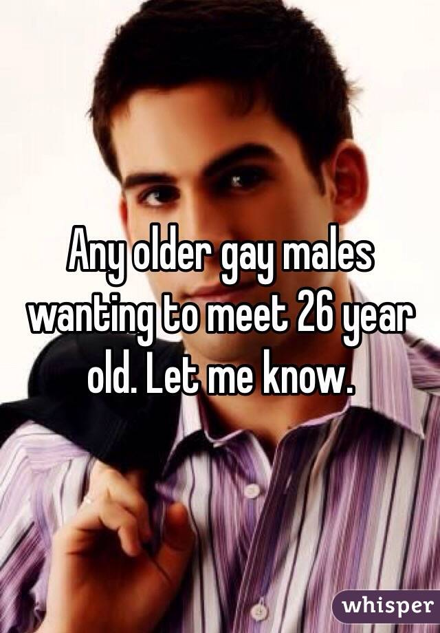 Any older gay males wanting to meet 26 year old. Let me know.