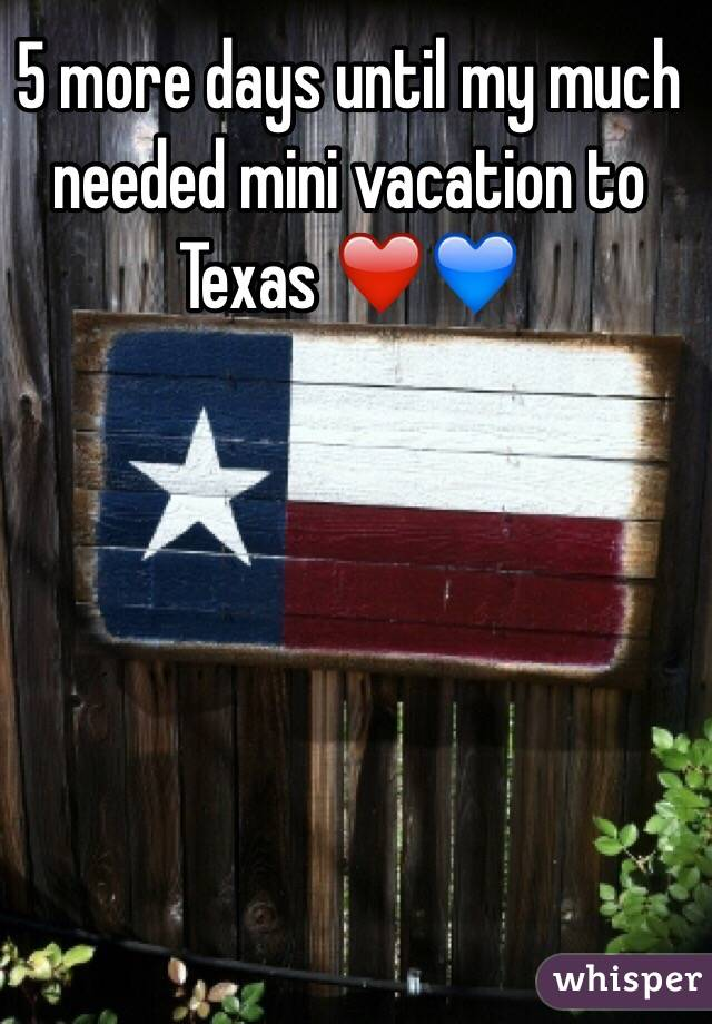 5 more days until my much needed mini vacation to Texas ❤️💙