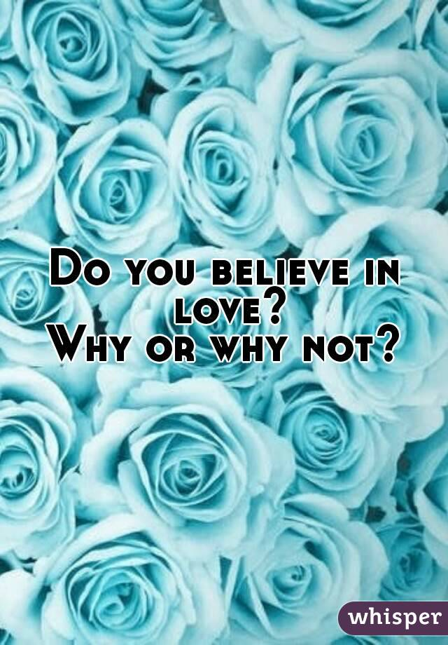 Do you believe in love? Why or why not?