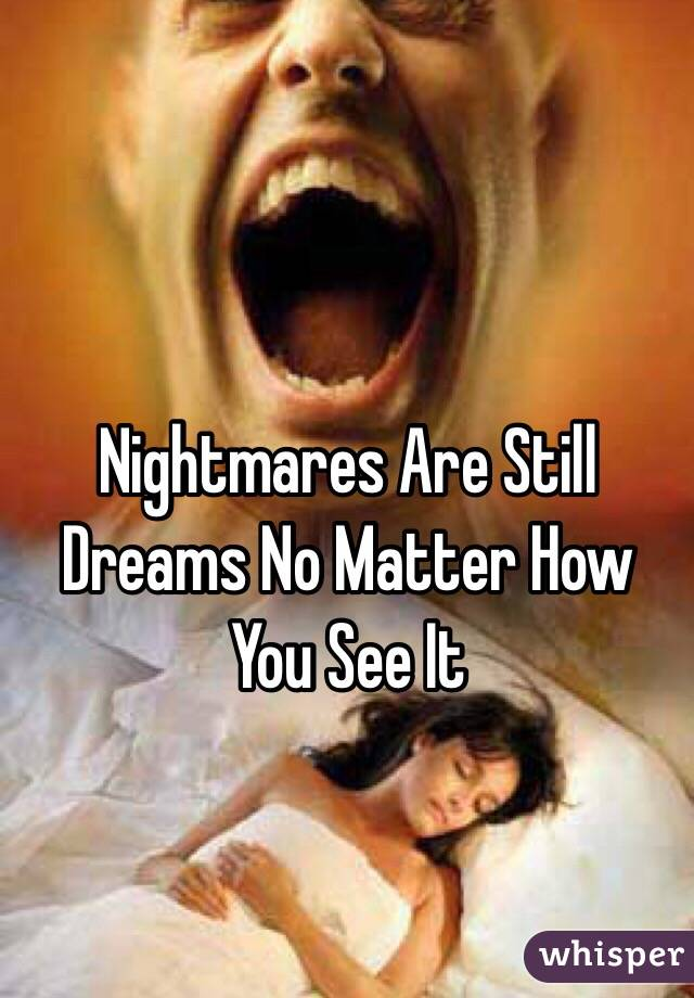Nightmares Are Still Dreams No Matter How You See It