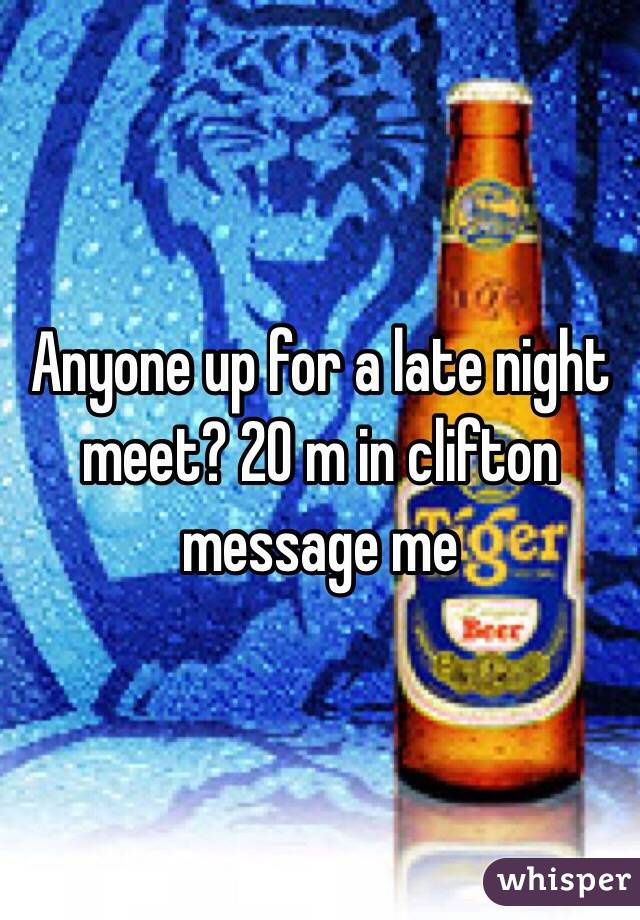 Anyone up for a late night meet? 20 m in clifton message me