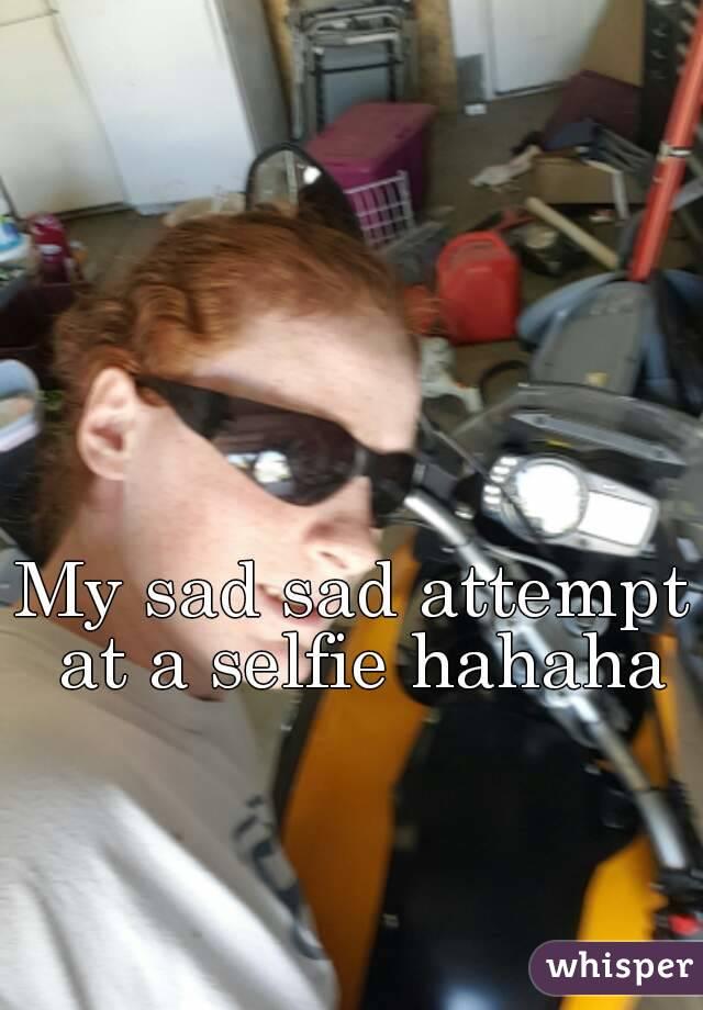 My sad sad attempt at a selfie hahaha