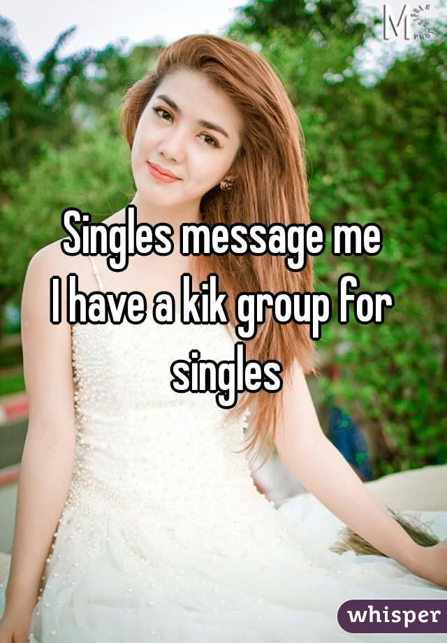 Singles message me I have a kik group for singles