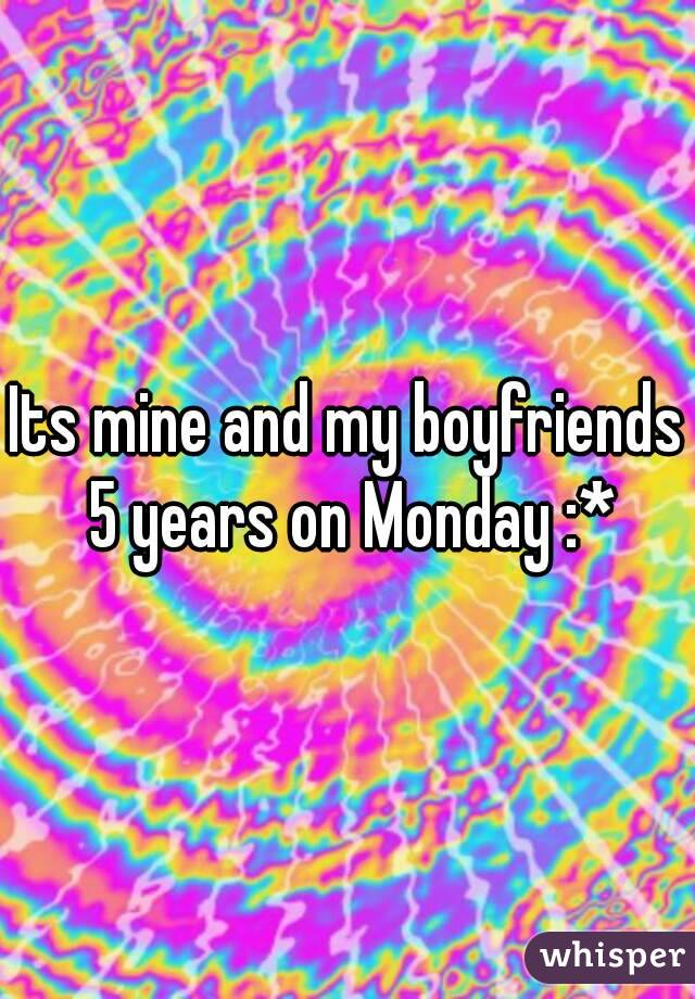 Its mine and my boyfriends 5 years on Monday :*