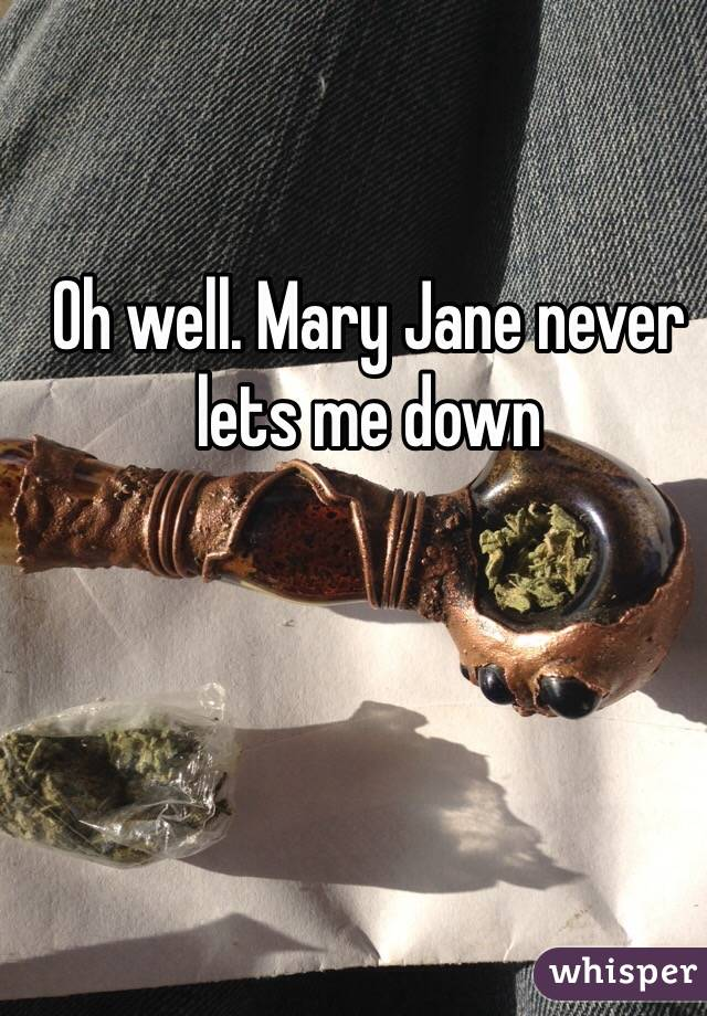 Oh well. Mary Jane never lets me down