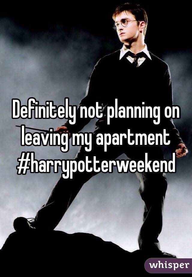 Definitely not planning on leaving my apartment #harrypotterweekend