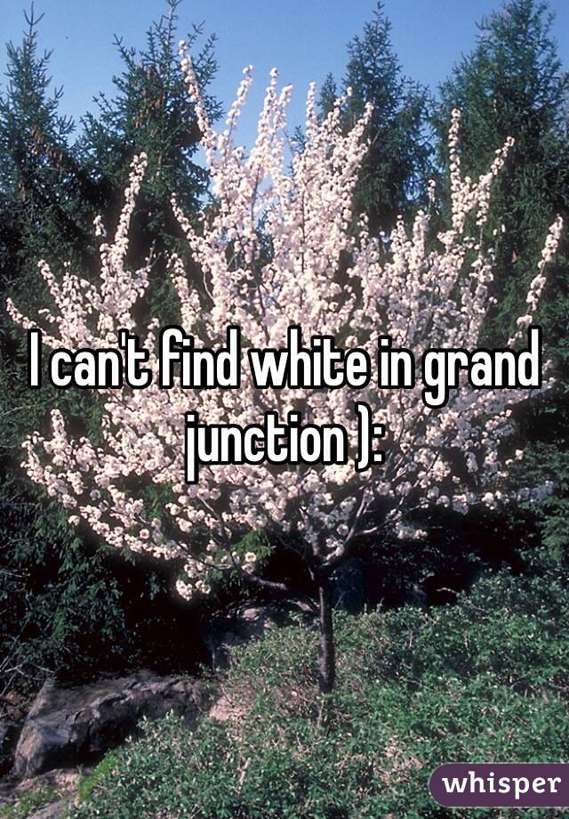 I can't find white in grand junction ):