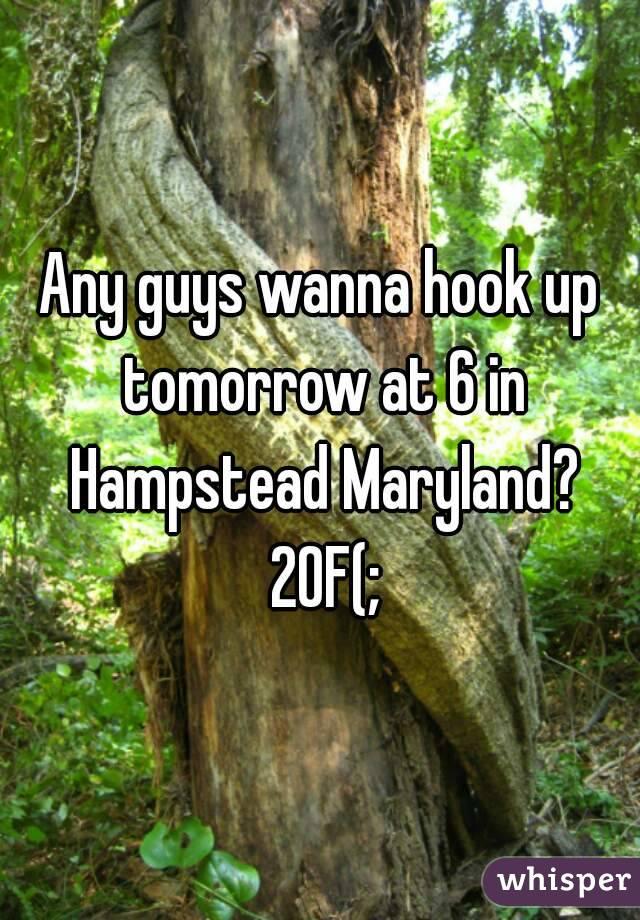 Any guys wanna hook up tomorrow at 6 in Hampstead Maryland? 20F(;