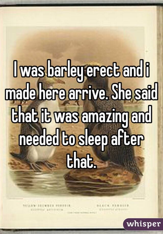 I was barley erect and i made here arrive. She said that it was amazing and needed to sleep after that.