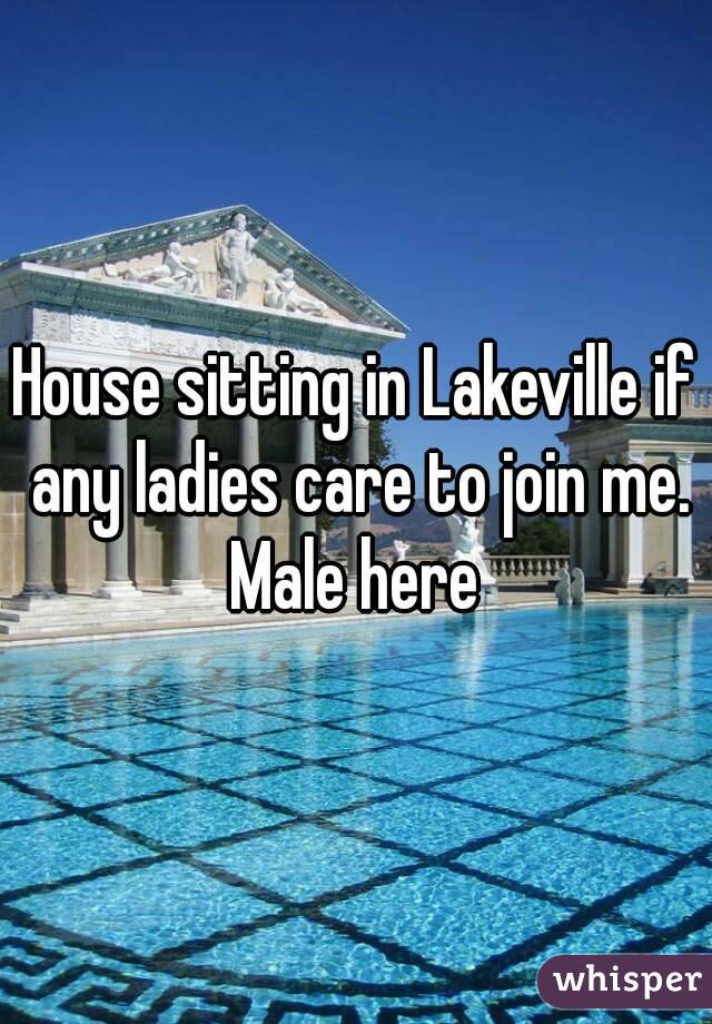 House sitting in Lakeville if any ladies care to join me. Male here